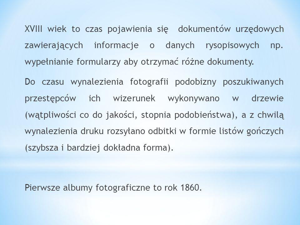 XVIII wiek to czas pojawienia się dokumentów urzędowych zawierających informacje o danych rysopisowych np. wypełnianie formularzy aby otrzymać różne d