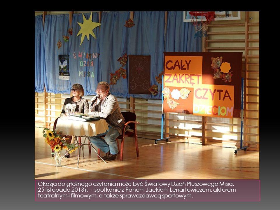 Okazją do głośnego czytania może być Światowy Dzień Pluszowego Misia. 25 listopada 2013 r. - spotkanie z Panem Jackiem Lenartowiczem, aktorem teatraln