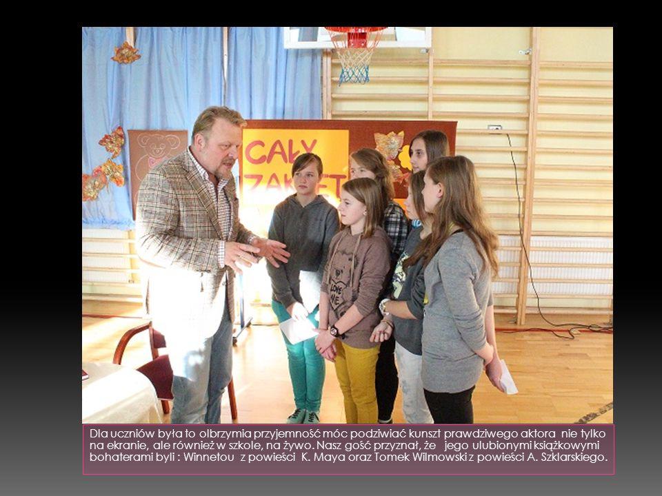 Dla uczniów była to olbrzymia przyjemność móc podziwiać kunszt prawdziwego aktora nie tylko na ekranie, ale również w szkole, na żywo. Nasz gość przyz
