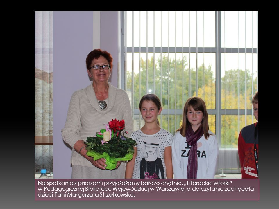 """Na spotkania z pisarzami przyjeżdżamy bardzo chętnie. """"Literackie wtorki"""" w Pedagogicznej Bibliotece Wojewódzkiej w Warszawie, a do czytania zachęcała"""