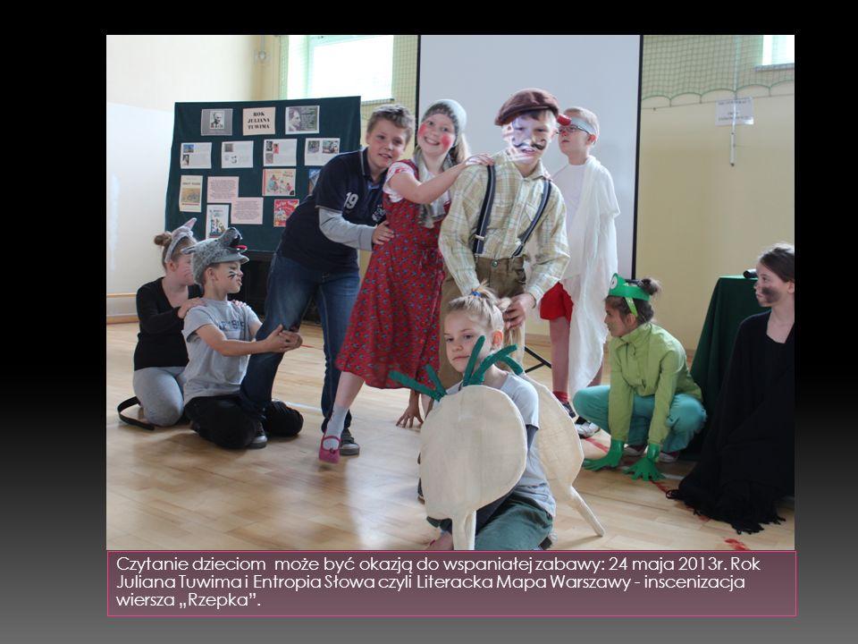 Czytanie dzieciom może być okazją do wspaniałej zabawy: 24 maja 2013r. Rok Juliana Tuwima i Entropia Słowa czyli Literacka Mapa Warszawy - inscenizacj