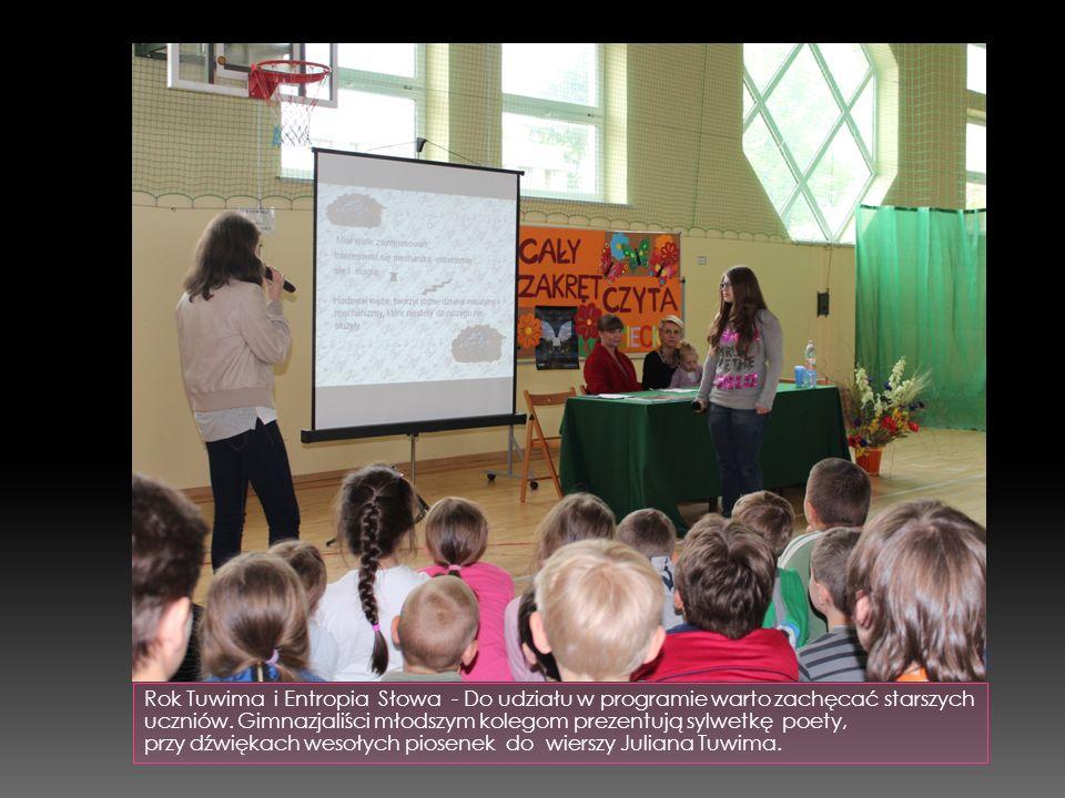 Rok Tuwima i Entropia Słowa - Do udziału w programie warto zachęcać starszych uczniów. Gimnazjaliści młodszym kolegom prezentują sylwetkę poety, przy