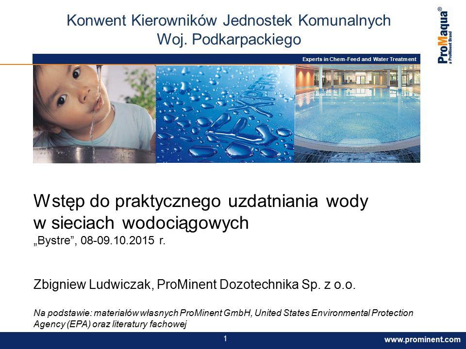 """Experts in Chem-Feed and Water Treatment www.prominent.com 1 Wstęp do praktycznego uzdatniania wody w sieciach wodociągowych """"Bystre , 08-09.10.2015 r."""