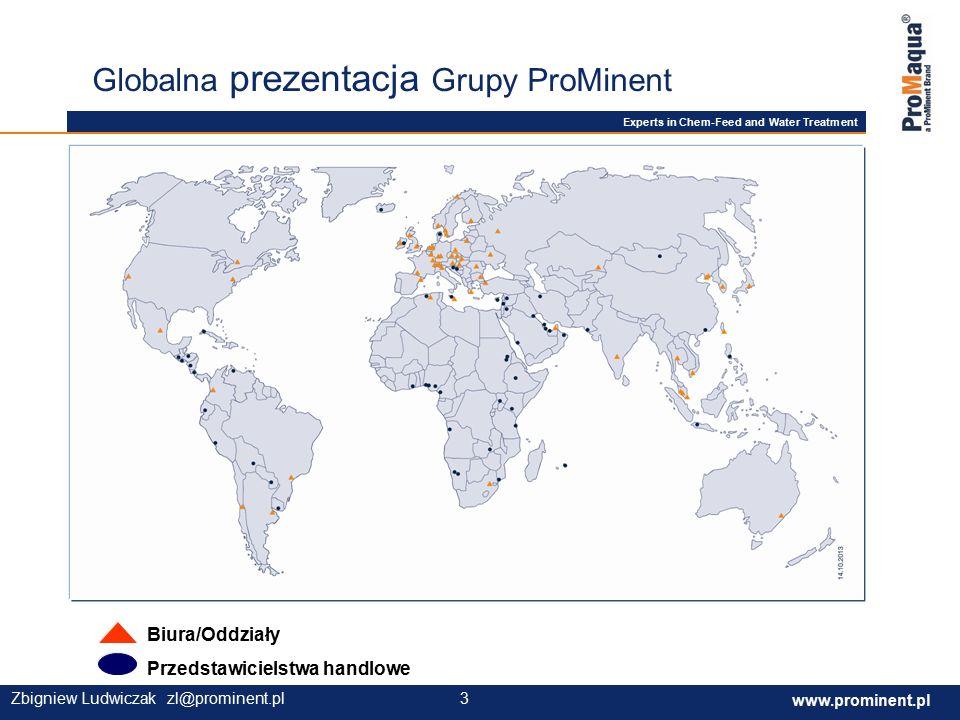 Experts in Chem-Feed and Water Treatment www.prominent.com 3 www.prominent.pl 3Zbigniew Ludwiczak zl@prominent.pl Globalna prezentacja Grupy ProMinent Biura/Oddziały Przedstawicielstwa handlowe
