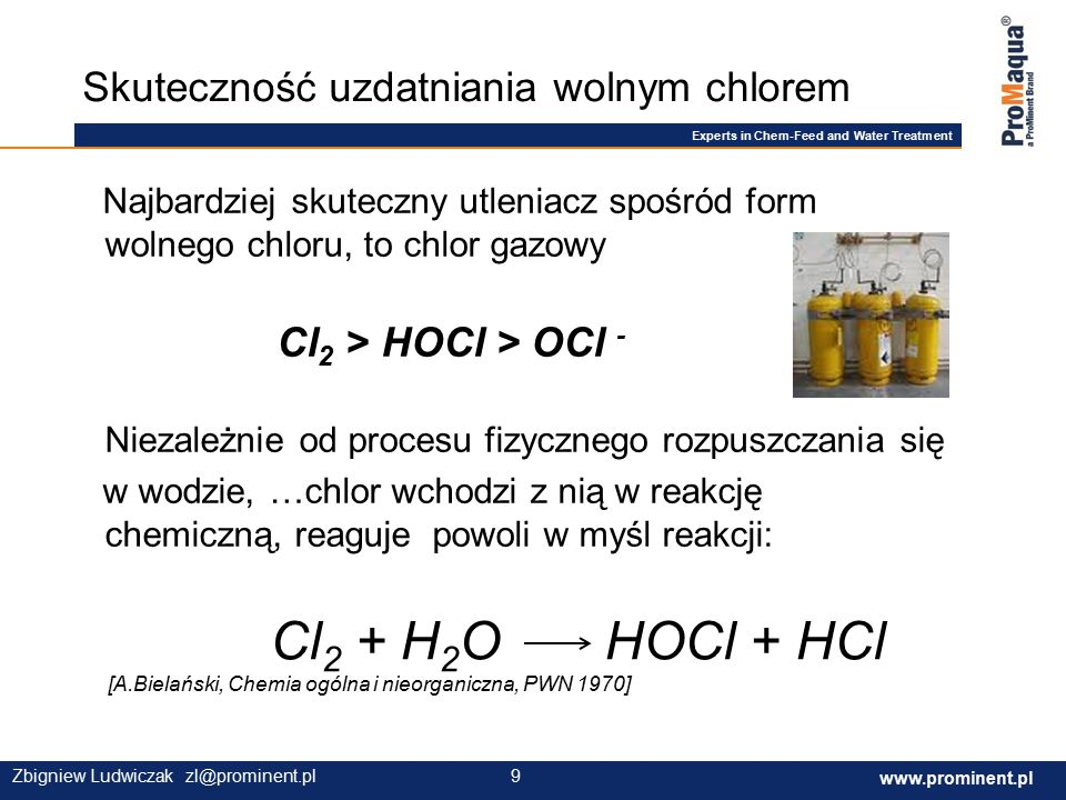 Experts in Chem-Feed and Water Treatment www.prominent.com 10 www.prominent.pl 10Zbigniew Ludwiczak zl@prominent.pl Cl 2 > HOCl > OCl - Siła bakteriobójcza HOCl jest ok.