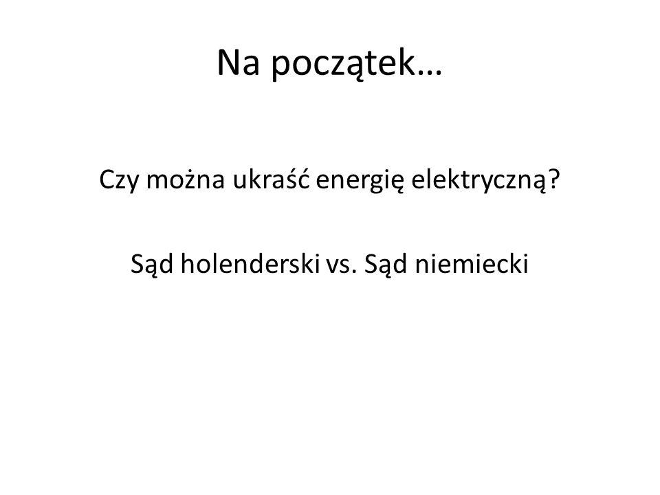 Na początek… Czy można ukraść energię elektryczną? Sąd holenderski vs. Sąd niemiecki