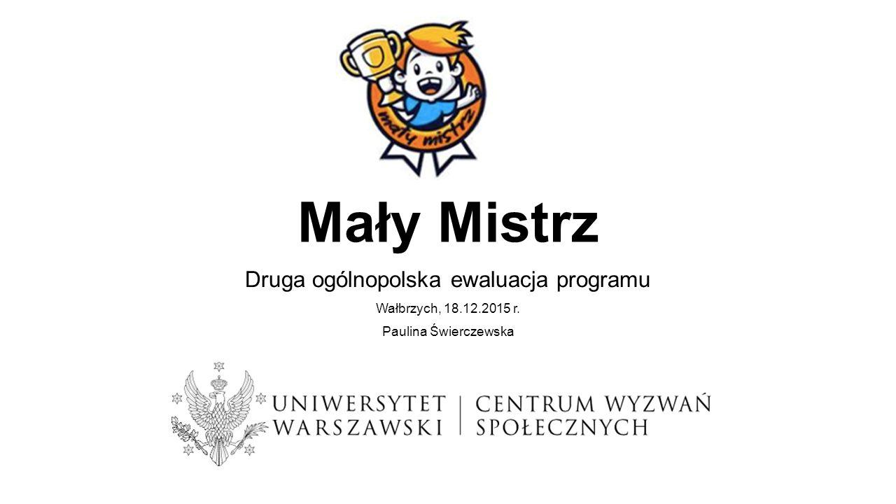 Mały Mistrz Druga ogólnopolska ewaluacja programu Wałbrzych, 18.12.2015 r. Paulina Świerczewska