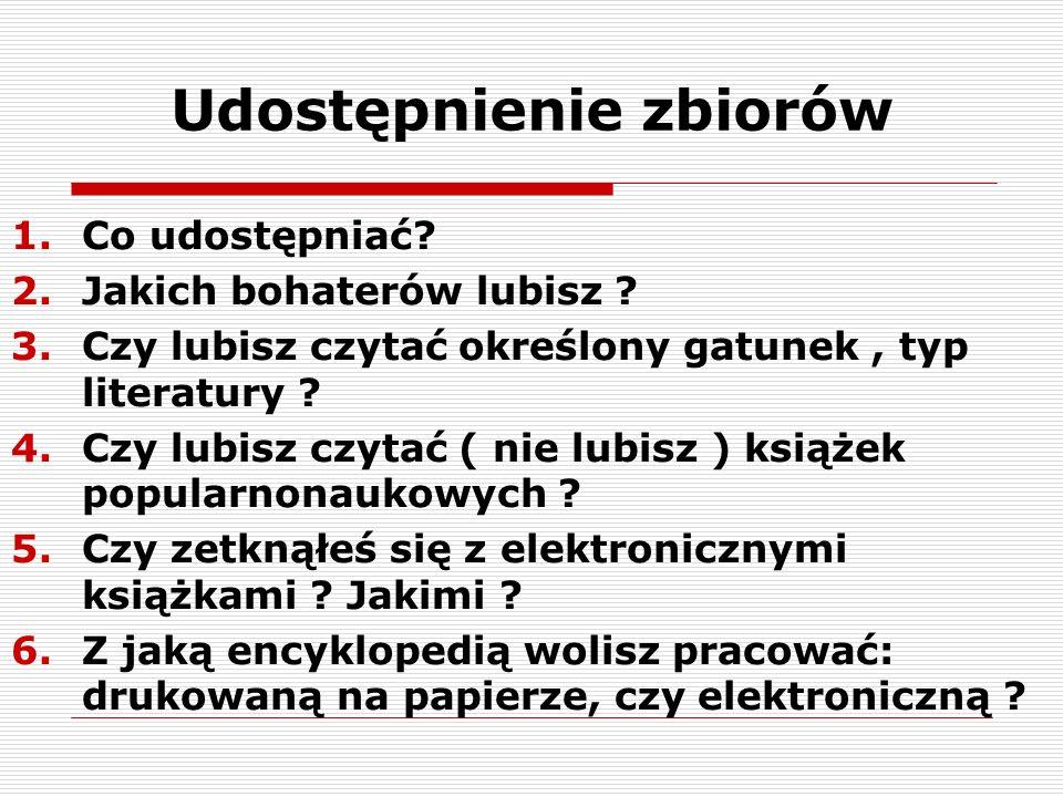 Udostępnienie zbiorów 1.Co udostępniać. 2.Jakich bohaterów lubisz .