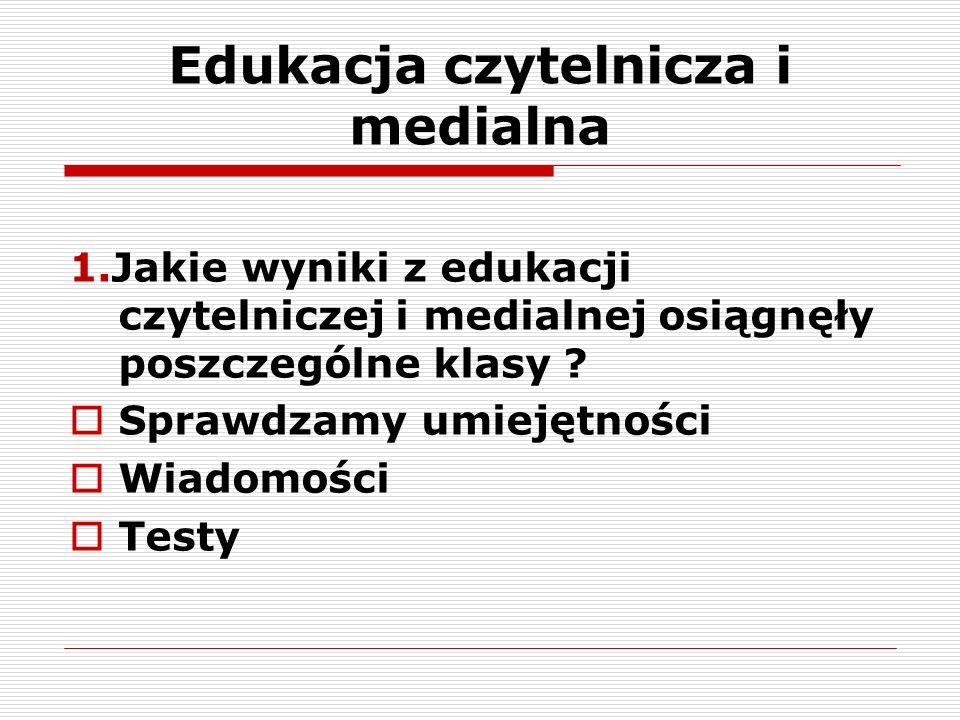 Edukacja czytelnicza i medialna 1.Jakie wyniki z edukacji czytelniczej i medialnej osiągnęły poszczególne klasy .