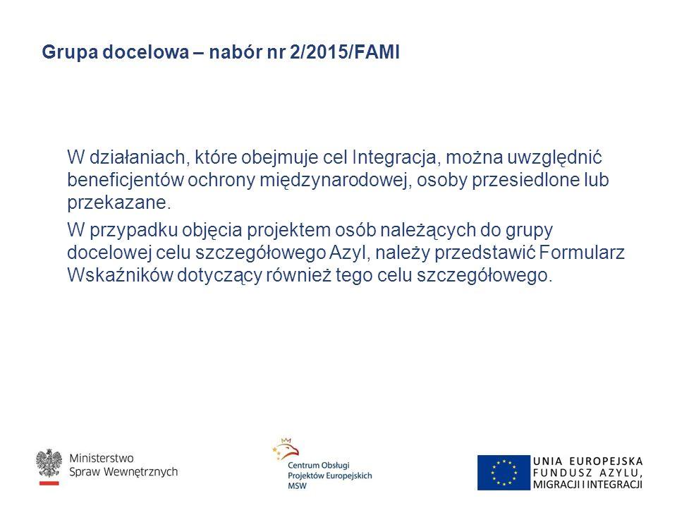 Grupa docelowa – nabór nr 2/2015/FAMI W działaniach, które obejmuje cel Integracja, można uwzględnić beneficjentów ochrony międzynarodowej, osoby przesiedlone lub przekazane.