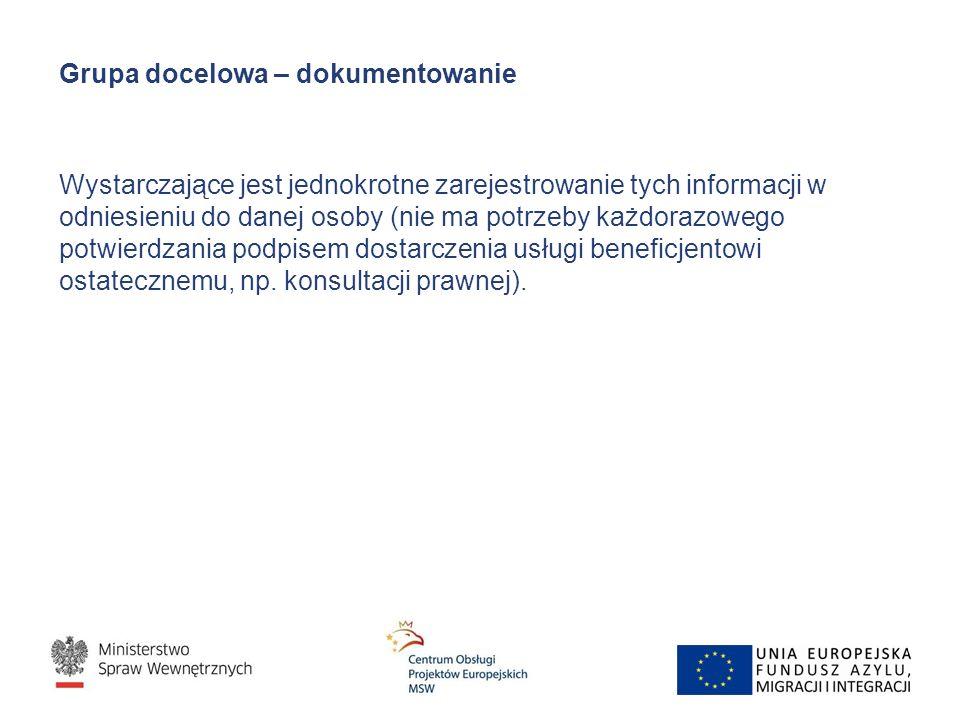 Grupa docelowa – dokumentowanie Wystarczające jest jednokrotne zarejestrowanie tych informacji w odniesieniu do danej osoby (nie ma potrzeby każdorazowego potwierdzania podpisem dostarczenia usługi beneficjentowi ostatecznemu, np.