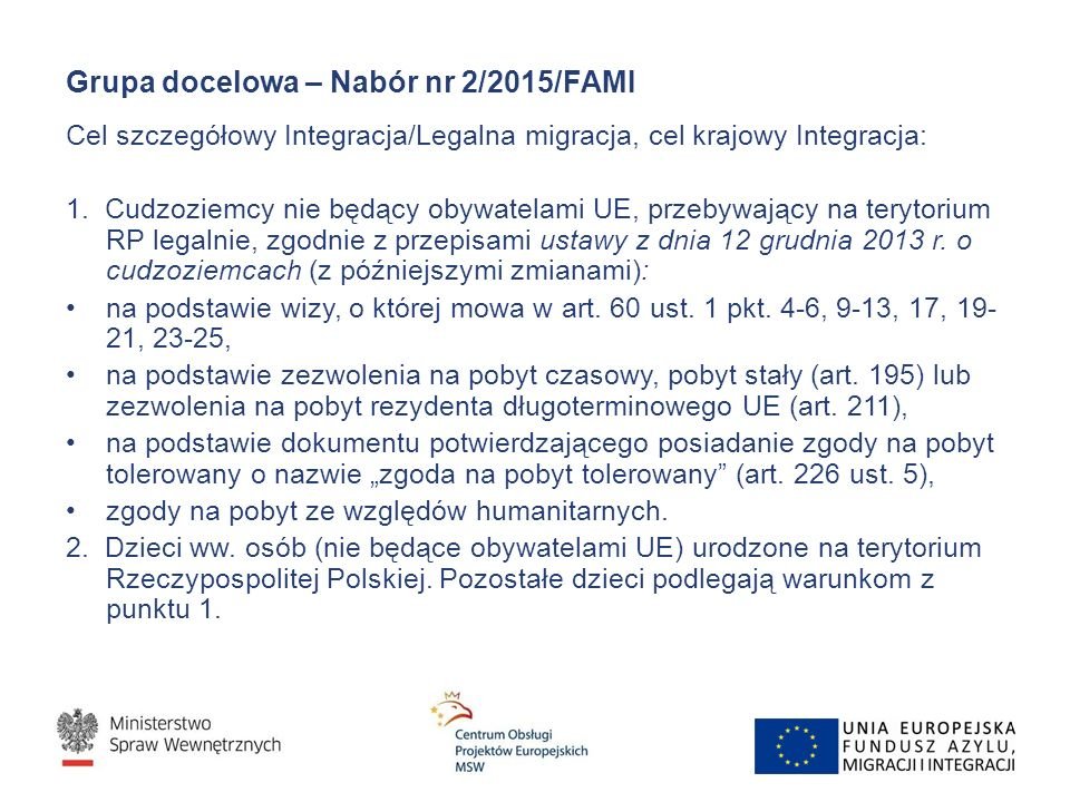Grupa docelowa – Nabór nr 2/2015/FAMI Cel szczegółowy Integracja/Legalna migracja, cel krajowy Integracja: 1.