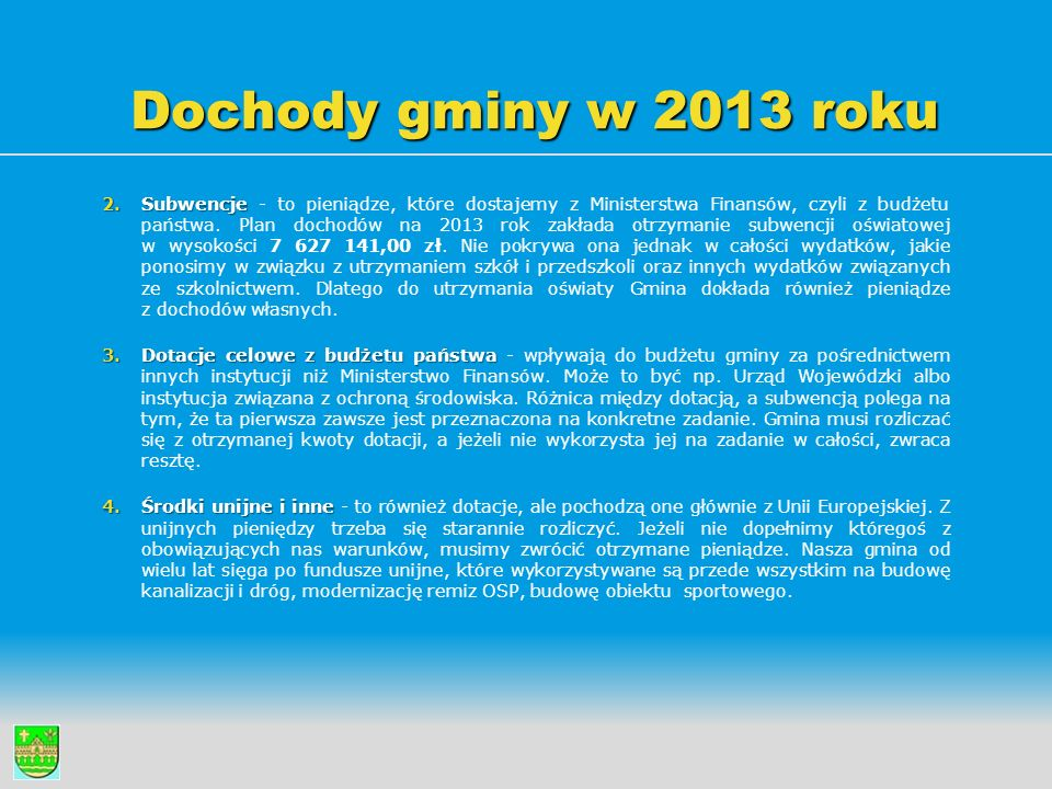 Dochody gminy w 2013 roku 2.Subwencje 2.Subwencje - to pieniądze, które dostajemy z Ministerstwa Finansów, czyli z budżetu państwa. Plan dochodów na 2