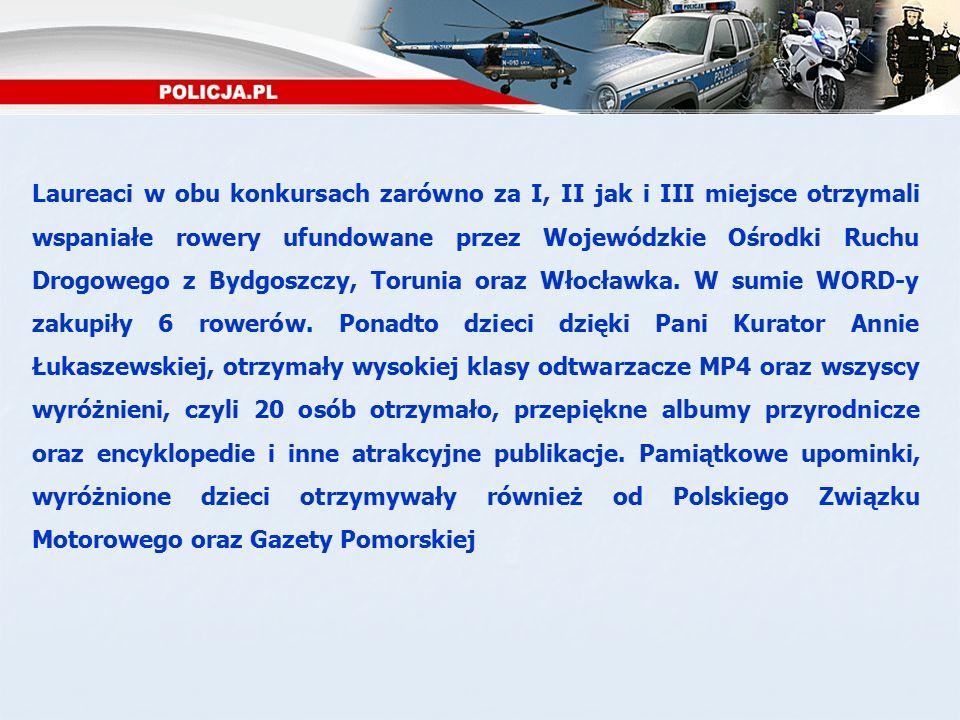 Laureaci w obu konkursach zarówno za I, II jak i III miejsce otrzymali wspaniałe rowery ufundowane przez Wojewódzkie Ośrodki Ruchu Drogowego z Bydgoszczy, Torunia oraz Włocławka.