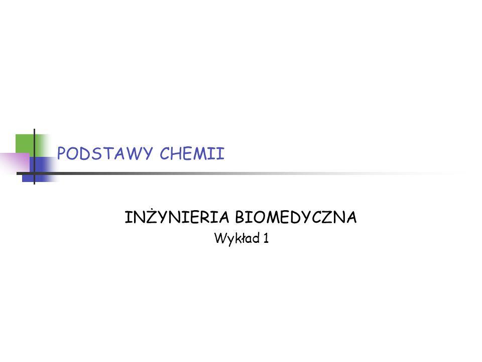 2016-01-07 Inżynieria Biomedyczna, I rok 2 PODSTAWY CHEMII Wykładowca Prof.