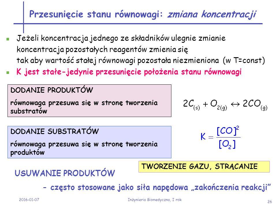 2016-01-07 Inżynieria Biomedyczna, I rok 26 Przesunięcie stanu równowagi: zmiana koncentracji Jeżeli koncentracja jednego ze składników ulegnie zmiani