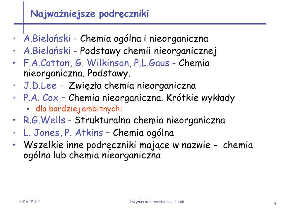2016-01-07 Inżynieria Biomedyczna, I rok 5 Najważniejsze podręczniki * A.Bielański - Chemia ogólna i nieorganiczna * A.Bielański - Podstawy chemii nie