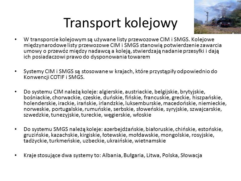 Transport kolejowy W transporcie kolejowym są używane listy przewozowe CIM i SMGS. Kolejowe międzynarodowe listy przewozowe CIM i SMGS stanowią potwie