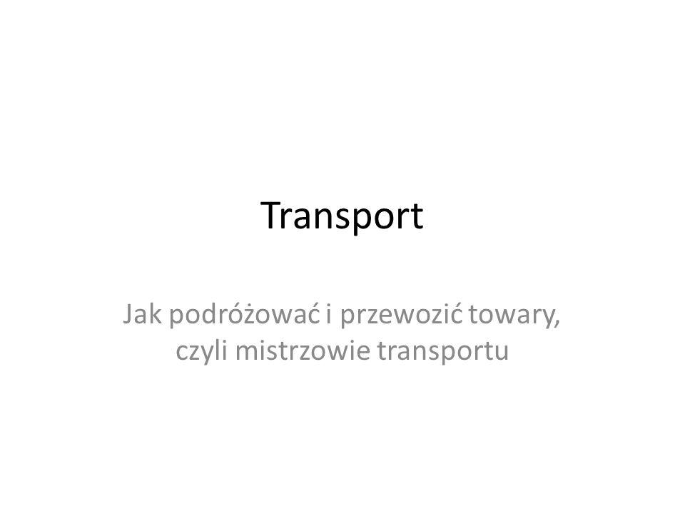 Transport Jak podróżować i przewozić towary, czyli mistrzowie transportu