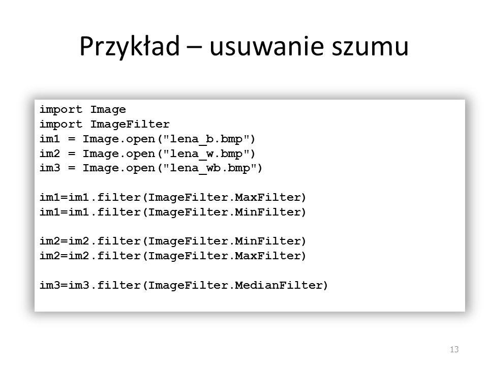 Przykład – usuwanie szumu 13 import Image import ImageFilter im1 = Image.open(