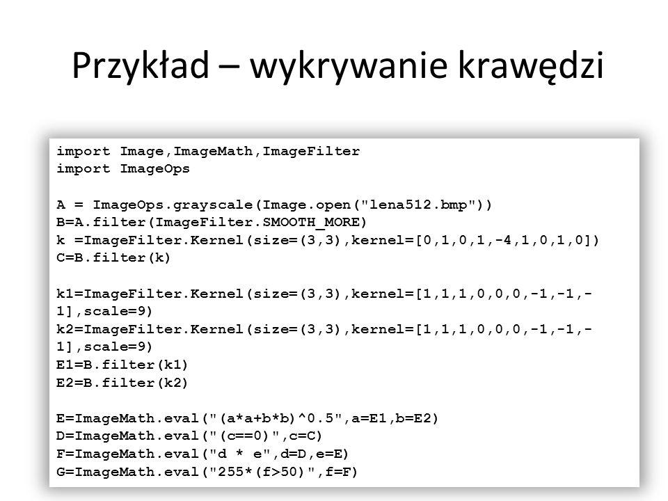 Przykład – wykrywanie krawędzi 19 import Image,ImageMath,ImageFilter import ImageOps A = ImageOps.grayscale(Image.open(