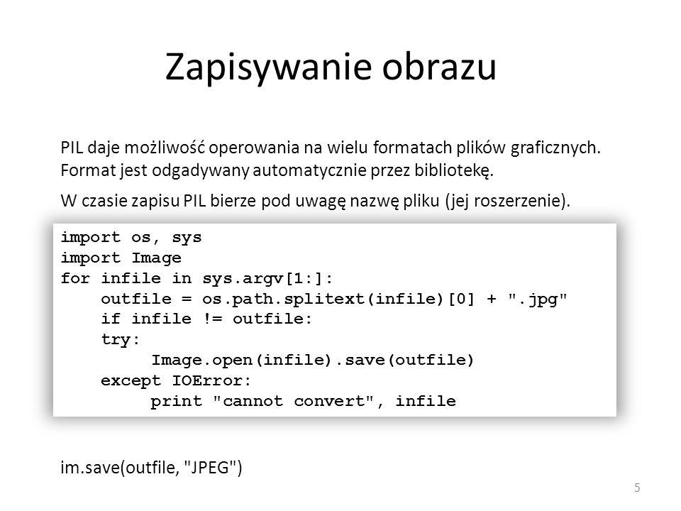 Identyfikacja parametrów pliku graficznego 6 import sys import Image for infile in sys.argv[1:]: try: im = Image.open(infile) print infile, im.format, %dx%d % im.size, im.mode except IOError: pass