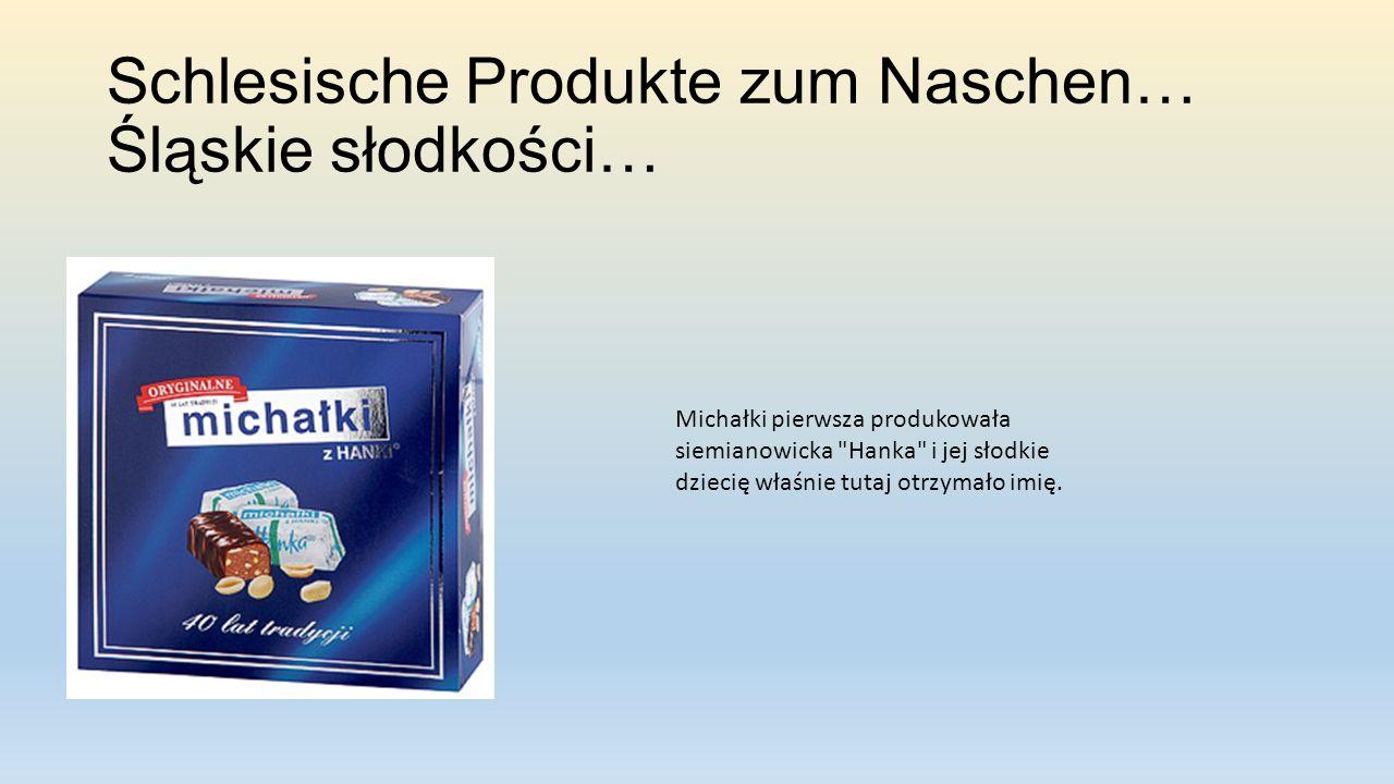 Schlesische Produkte zum Naschen… Śląskie słodkości… Michałki pierwsza produkowała siemianowicka Hanka i jej słodkie dziecię właśnie tutaj otrzymało imię.