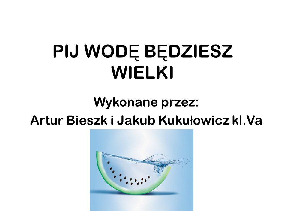 PIJ WOD Ę B Ę DZIESZ WIELKI Wykonane przez: Artur Bieszk i Jakub Kuku ł owicz kl.Va