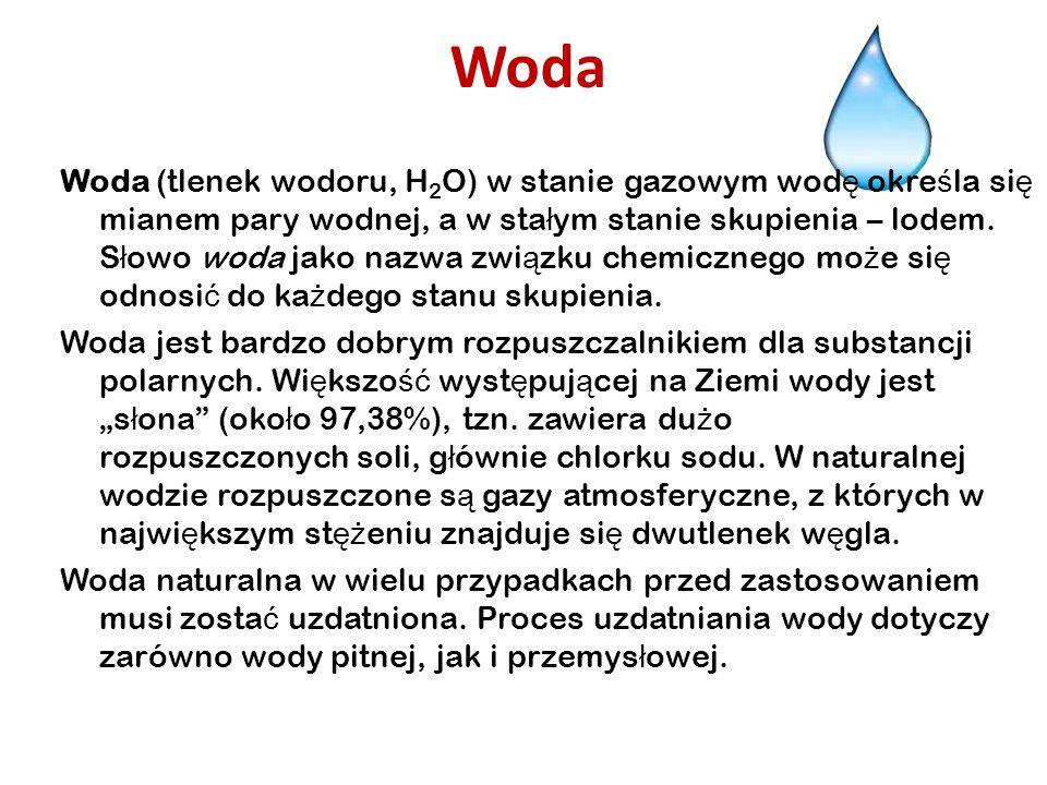 Woda Woda (tlenek wodoru, H 2 O) w stanie gazowym wod ę okre ś la si ę mianem pary wodnej, a w sta ł ym stanie skupienia – lodem.
