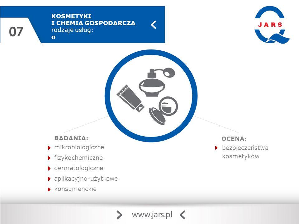 KOSMETYKI I CHEMIA GOSPODARCZA rodzaje usług: o BADANIA: mikrobiologiczne fizykochemiczne dermatologiczne aplikacyjno-użytkowe konsumenckie OCENA : bezpieczeństwa kosmetyków