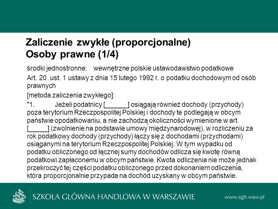 Zaliczenie zwykłe (proporcjonalne) Osoby prawne (1/4) środki jednostronne: wewnętrzne polskie ustawodawstwo podatkowe Art.