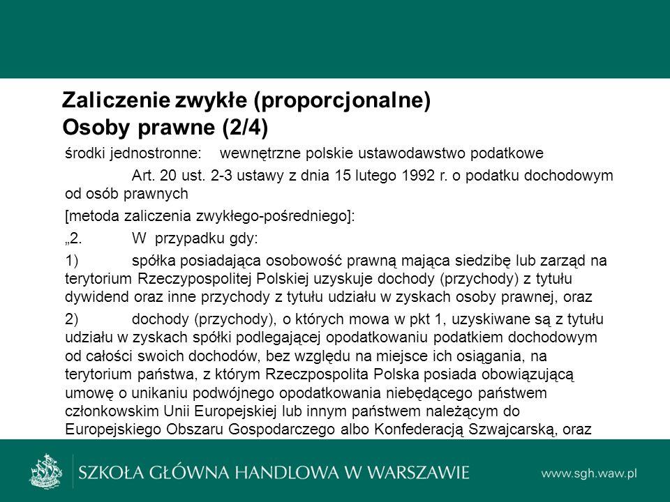 Zaliczenie zwykłe (proporcjonalne) Osoby prawne (2/4) środki jednostronne: wewnętrzne polskie ustawodawstwo podatkowe Art.