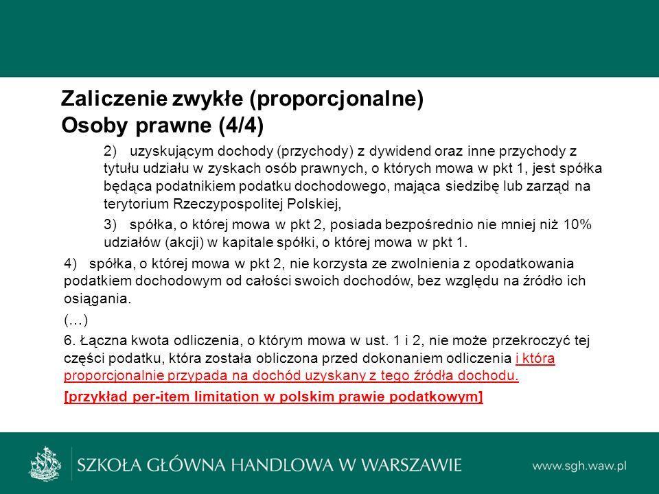 Zaliczenie zwykłe (proporcjonalne) Osoby prawne (4/4) 2)uzyskującym dochody (przychody) z dywidend oraz inne przychody z tytułu udziału w zyskach osób prawnych, o których mowa w pkt 1, jest spółka będąca podatnikiem podatku dochodowego, mająca siedzibę lub zarząd na terytorium Rzeczypospolitej Polskiej, 3)spółka, o której mowa w pkt 2, posiada bezpośrednio nie mniej niż 10% udziałów (akcji) w kapitale spółki, o której mowa w pkt 1.