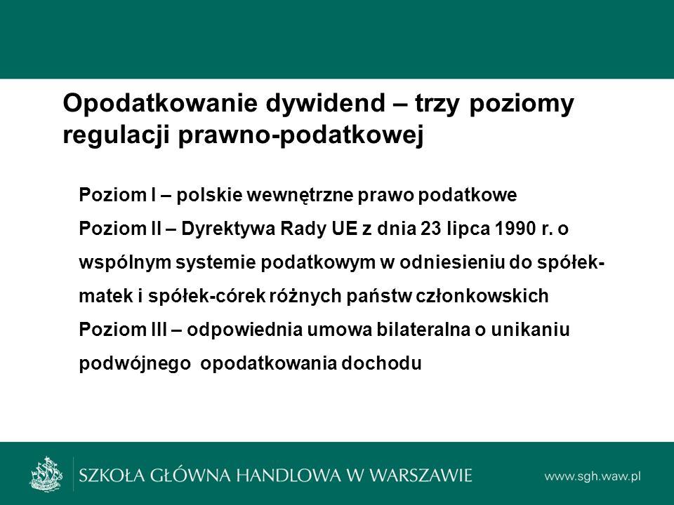 Opodatkowanie dywidend – trzy poziomy regulacji prawno-podatkowej Poziom I – polskie wewnętrzne prawo podatkowe Poziom II – Dyrektywa Rady UE z dnia 23 lipca 1990 r.