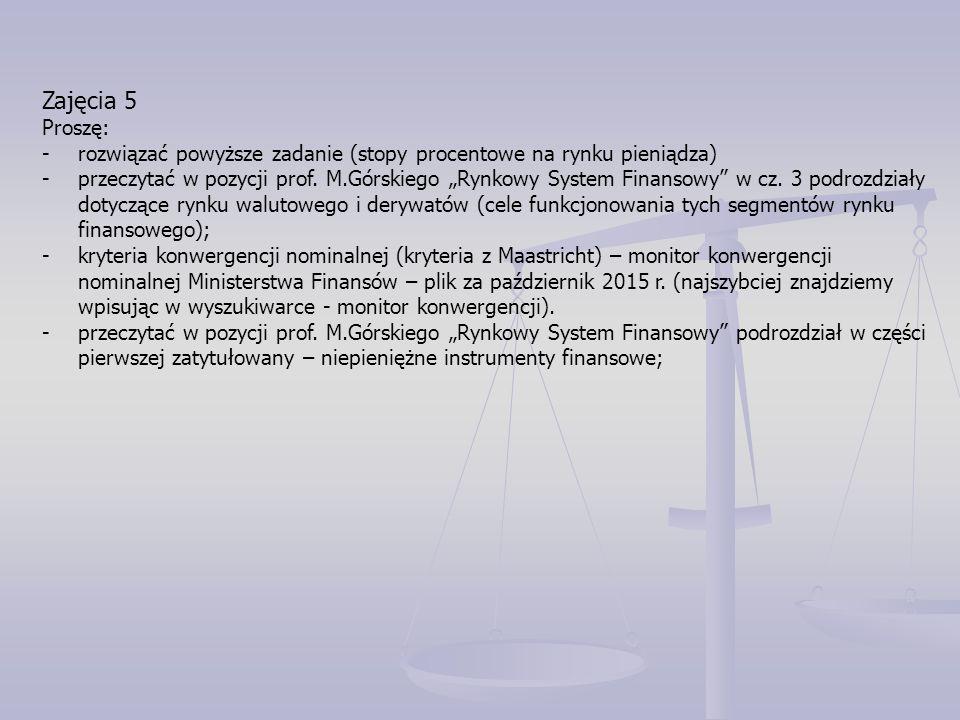 """Zajęcia 5 Proszę: -rozwiązać powyższe zadanie (stopy procentowe na rynku pieniądza) -przeczytać w pozycji prof. M.Górskiego """"Rynkowy System Finansowy"""""""