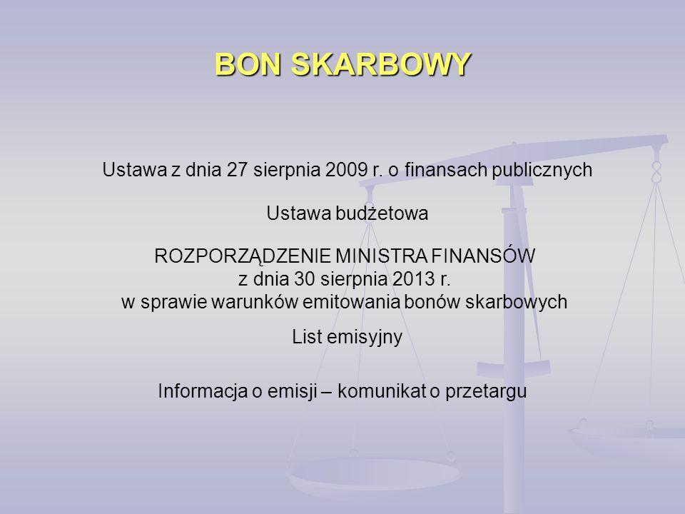 BON SKARBOWY Ustawa z dnia 27 sierpnia 2009 r. o finansach publicznych Ustawa budżetowa List emisyjny Informacja o emisji – komunikat o przetargu ROZP