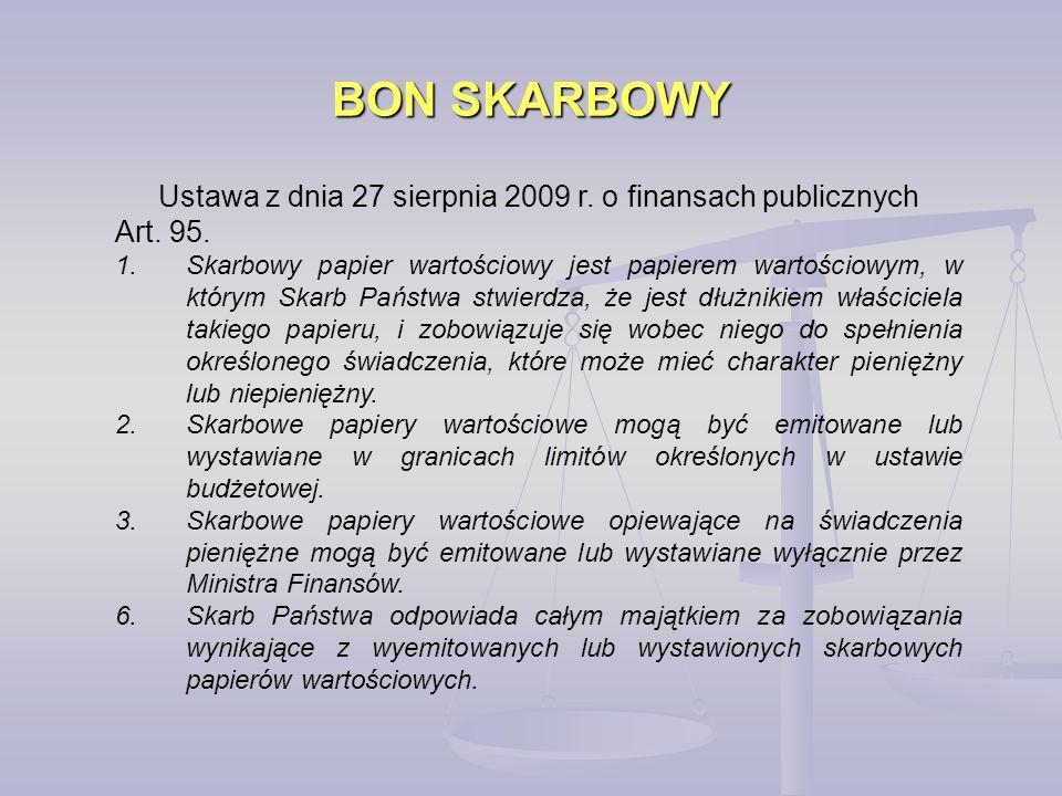 BON SKARBOWY Ustawa z dnia 27 sierpnia 2009 r. o finansach publicznych Art. 95. 1.Skarbowy papier wartościowy jest papierem wartościowym, w którym Ska