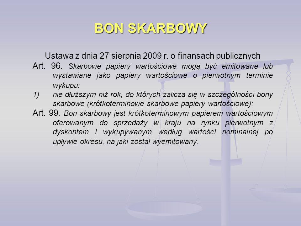 BON SKARBOWY Ustawa z dnia 27 sierpnia 2009 r. o finansach publicznych Art. 96. Skarbowe papiery wartościowe mogą być emitowane lub wystawiane jako pa