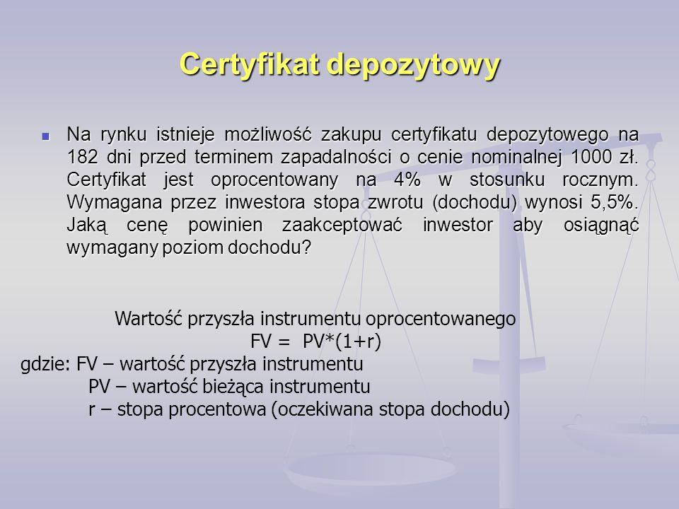 Certyfikat depozytowy Na rynku istnieje możliwość zakupu certyfikatu depozytowego na 182 dni przed terminem zapadalności o cenie nominalnej 1000 zł. C