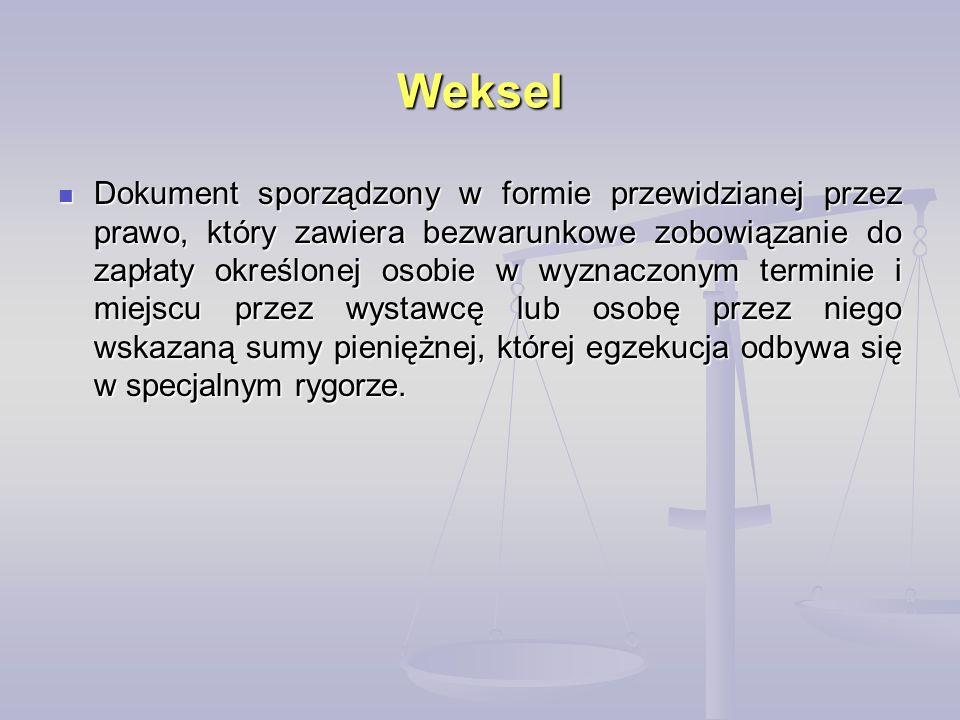 Weksel Dokument sporządzony w formie przewidzianej przez prawo, który zawiera bezwarunkowe zobowiązanie do zapłaty określonej osobie w wyznaczonym ter