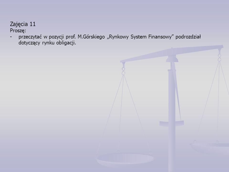 """Zajęcia 11 Proszę: -przeczytać w pozycji prof. M.Górskiego """"Rynkowy System Finansowy"""" podrozdział dotyczący rynku obligacji."""