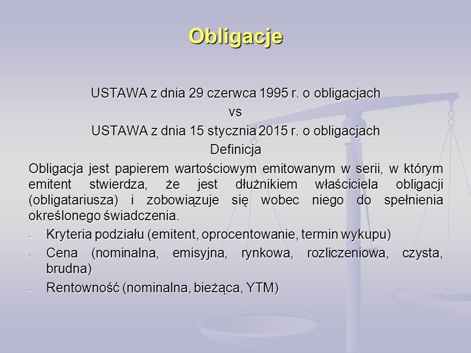 Obligacje USTAWA z dnia 29 czerwca 1995 r. o obligacjach vs USTAWA z dnia 15 stycznia 2015 r. o obligacjach Definicja Obligacja jest papierem wartości