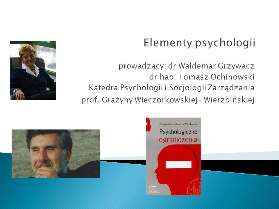 prowadzący: dr Waldemar Grzywacz dr hab. Tomasz Ochinowski Katedra Psychologii i Socjologii Zarządzania prof. Grażyny Wieczorkowskiej- Wierzbińskiej