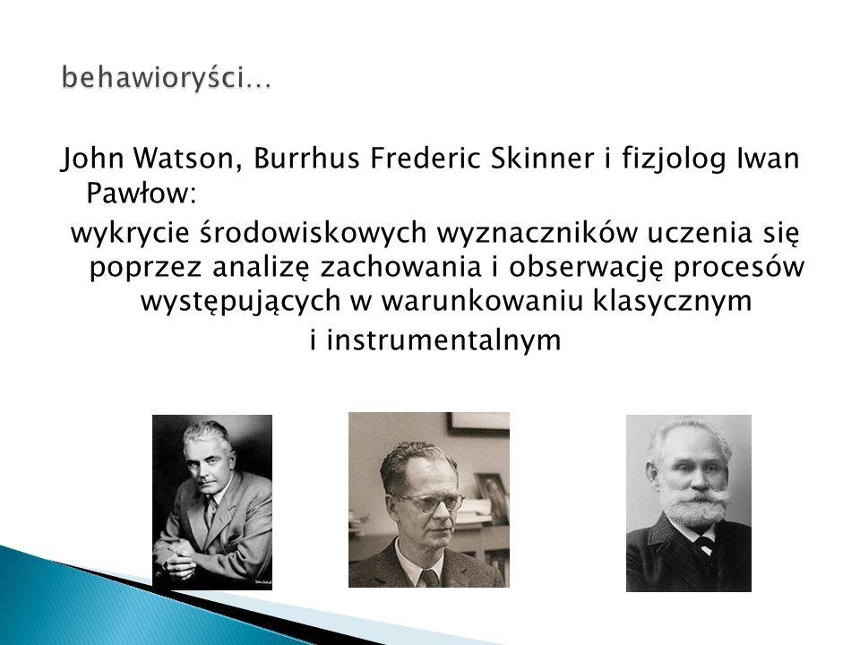 John Watson, Burrhus Frederic Skinner i fizjolog Iwan Pawłow: wykrycie środowiskowych wyznaczników uczenia się poprzez analizę zachowania i obserwację procesów występujących w warunkowaniu klasycznym i instrumentalnym