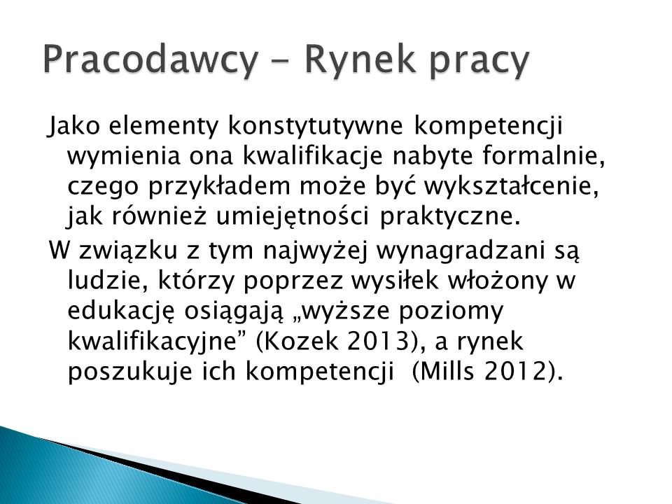 Jako elementy konstytutywne kompetencji wymienia ona kwalifikacje nabyte formalnie, czego przykładem może być wykształcenie, jak również umiejętności praktyczne.