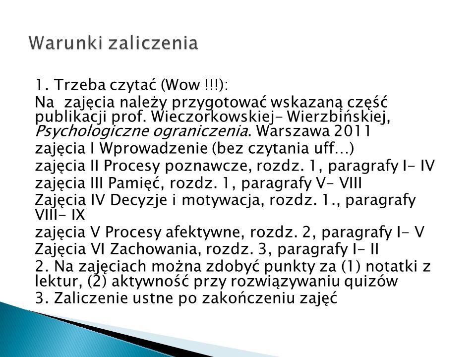 1. Trzeba czytać (Wow !!!): Na zajęcia należy przygotować wskazaną część publikacji prof. Wieczorkowskiej- Wierzbińskiej, Psychologiczne ograniczenia.
