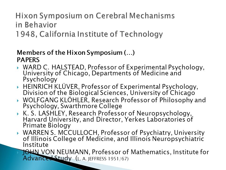 Members of the Hixon Symposium (…) PAPERS  WARD C. HALSTEAD, Professor of Experimental Psychology, University of Chicago, Departments of Medicine and