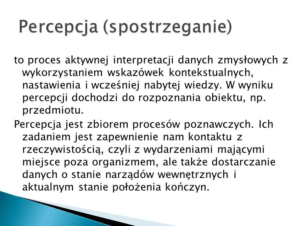 to proces aktywnej interpretacji danych zmysłowych z wykorzystaniem wskazówek kontekstualnych, nastawienia i wcześniej nabytej wiedzy. W wyniku percep
