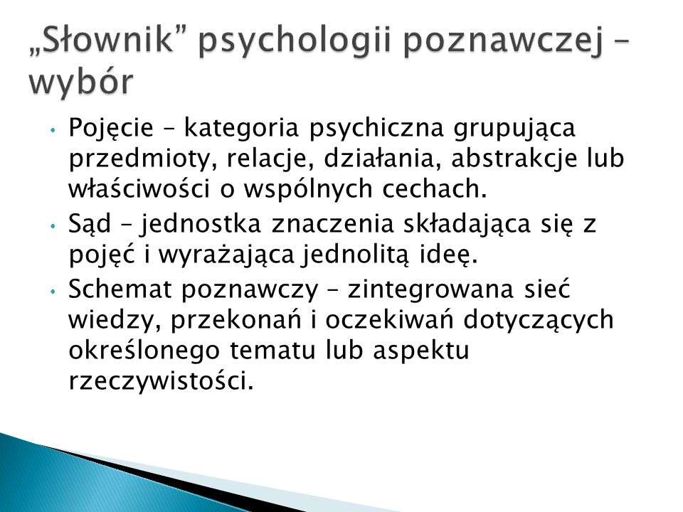 Pojęcie – kategoria psychiczna grupująca przedmioty, relacje, działania, abstrakcje lub właściwości o wspólnych cechach. Sąd – jednostka znaczenia skł