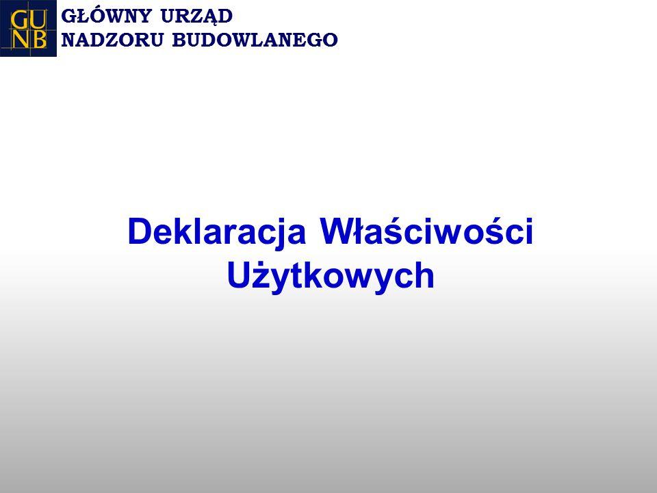 Deklaracja Właściwości Użytkowych GŁÓWNY URZĄD NADZORU BUDOWLANEGO